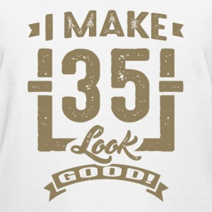 I Make 35 Look Good! - Women's T-Shirt