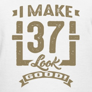 I Make 37 Look Good! - Women's T-Shirt