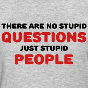 There are no stupid questions, just stupid people Women's T-Shirts - Women's T-Shirt