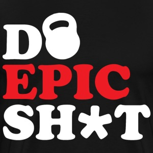 Do Epic Shit (Kettlebell Workout) T-Shirts - Men's Premium T-Shirt