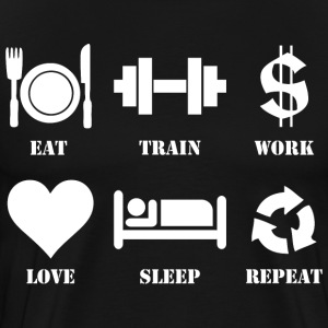 Eat, Train, Work, Love, Sleep, Repeat T-Shirts - Men's Premium T-Shirt