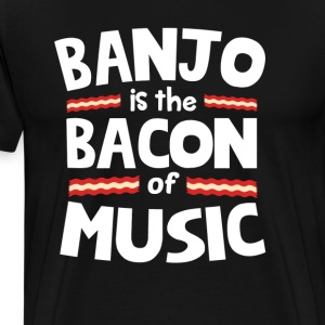 Banjo The Bacon of Music Funny T-Shirt T-Shirts - Men's Premium T-Shirt