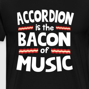 Accordion The Bacon of Music Funny T-Shirt T-Shirts - Men's Premium T-Shirt