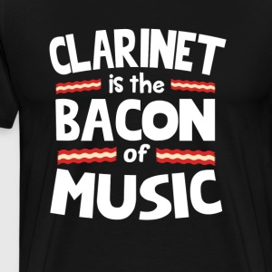 Clarinet The Bacon of Music Funny T-Shirt T-Shirts - Men's Premium T-Shirt