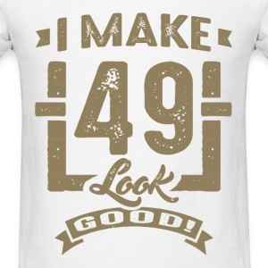 I Make 49 Look Good! - Men's T-Shirt