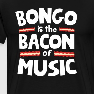 Bongo The Bacon of Music Funny T-Shirt T-Shirts - Men's Premium T-Shirt