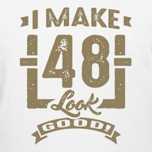 I Make 48 Look Good! - Women's T-Shirt