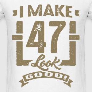 I Make 47 Look Good! - Men's T-Shirt