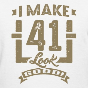 I Make 41 Look Good! - Women's T-Shirt