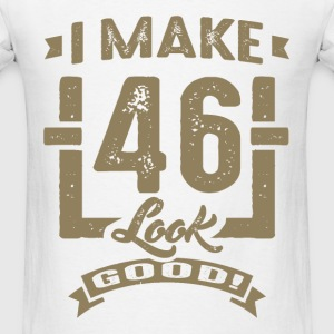 I Make 46 Look Good! - Men's T-Shirt