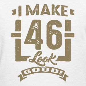 I Make 46 Look Good! - Women's T-Shirt