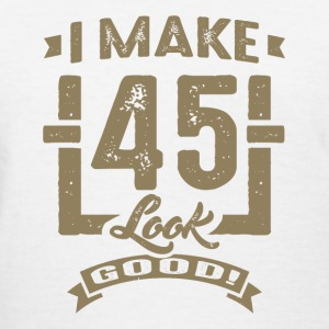 I Make 45 Look Good! - Women's T-Shirt