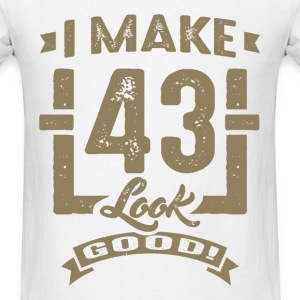 I Make 43 Look Good! - Men's T-Shirt