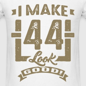 I Make 44 Look Good! - Men's T-Shirt