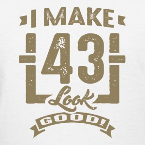 I Make 43 Look Good! - Women's T-Shirt