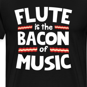 Flute The Bacon of Music Funny T-Shirt T-Shirts - Men's Premium T-Shirt