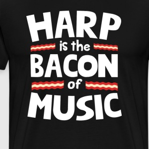 Harp The Bacon of Music Funny T-Shirt T-Shirts - Men's Premium T-Shirt