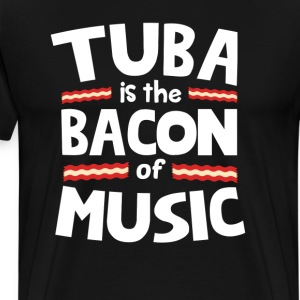 Tuba The Bacon of Music Funny T-Shirt T-Shirts - Men's Premium T-Shirt