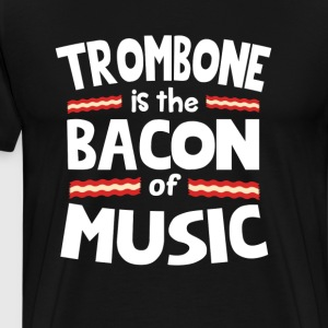 Trombone The Bacon of Music Funny T-Shirt T-Shirts - Men's Premium T-Shirt