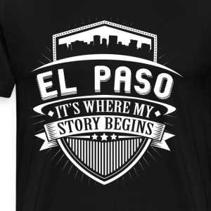 El Paso This Is Where My Story Begins T-Shirt T-Shirts - Men's Premium T-Shirt