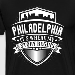 Philadelphia This Is Where My Story Begins T-Shirt T-Shirts - Men's Premium T-Shirt