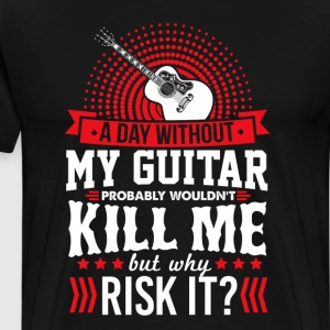 A Day Without Guitar Won't Kill Me T-Shirt T-Shirts - Men's Premium T-Shirt