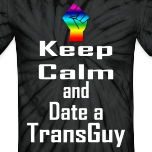 Keep Calm and Date a TransGuy - Tie Dye! - Unisex Tie Dye T-Shirt