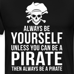Always Be Yourself Unless Pirate Funny T-Shirt T-Shirts - Men's Premium T-Shirt