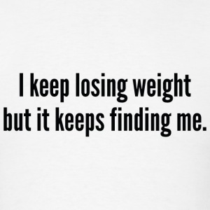 I Keep Losing Weight - Men's T-Shirt