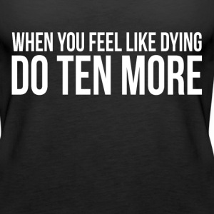 WORKOUT GYM FEEL DYING DO TEN MORE Tanks - Women's Premium Tank Top