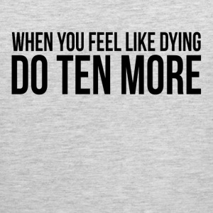 WORKOUT GYM FEEL DYING DO TEN MORE Sportswear - Men's Premium Tank