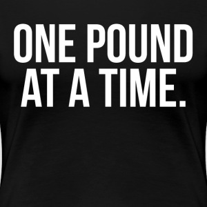 One Pound At A Time TRAINING WORKOUT GYM Women's T-Shirts - Women's Premium T-Shirt