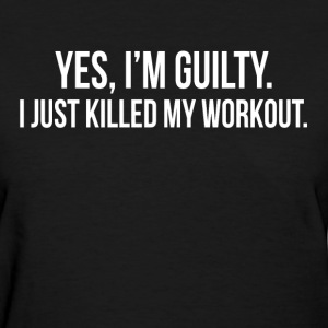GUILTY Just Killed My Workout GYM TRAINING Women's T-Shirts - Women's T-Shirt