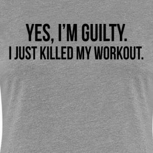 GUILTY Just Killed My Workout GYM TRAINING Women's T-Shirts - Women's Premium T-Shirt