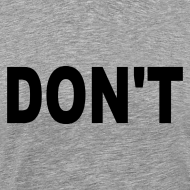 Design ~ Don't T-shirt