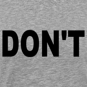 Don't T-shirt - Men's Premium T-Shirt