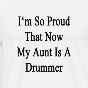 im_so_proud_that_now_my_aunt_is_a_drumme T-Shirts - Men's Premium T-Shirt