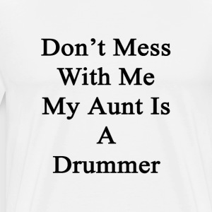 dont_mess_with_me_my_aunt_is_a_drummer T-Shirts - Men's Premium T-Shirt