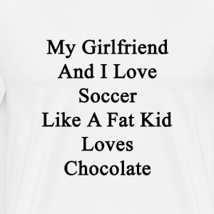 my_girlfriend_and_i_love_soccer_like_a_f T-Shirts - Men's Premium T-Shirt