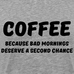 Coffee because bad mornings.... T-Shirts - Men's Premium T-Shirt