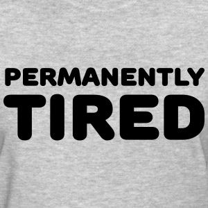 Permanently tired Women's T-Shirts - Women's T-Shirt