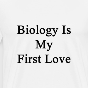 biology_is_my_first_love T-Shirts - Men's Premium T-Shirt