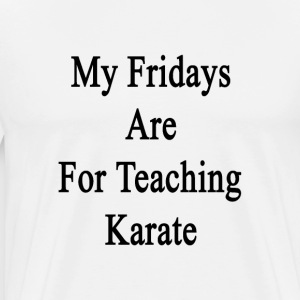 my_fridays_are_for_teaching_karate T-Shirts - Men's Premium T-Shirt