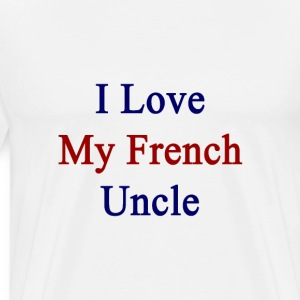 i_love_my_french_uncle T-Shirts - Men's Premium T-Shirt