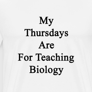 my_thursdays_are_for_teaching_biology T-Shirts - Men's Premium T-Shirt