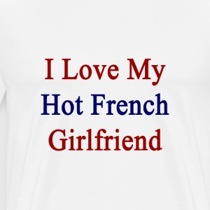 i_love_my_hot_french_girlfriend T-Shirts - Men's Premium T-Shirt