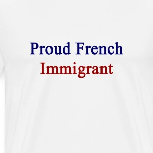 proud_french_immigrant T-Shirts - Men's Premium T-Shirt