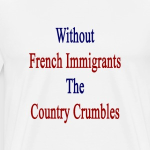 without_french_immigrants_the_country_cr T-Shirts - Men's Premium T-Shirt