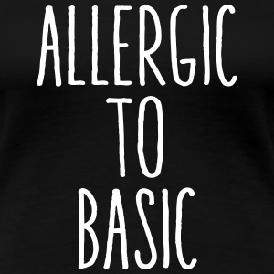 Allergic to Basic Women's T-Shirts - Women's Premium T-Shirt