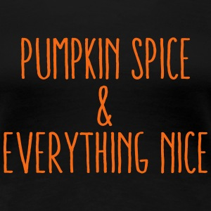 Pumpkin Spice & Everything Nice Women's T-Shirts - Women's Premium T-Shirt